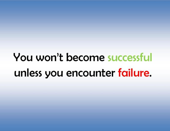 You won't become successful unless you encounter failure-life quote