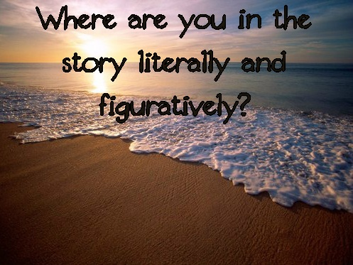 Where are you in the story literally and figuratively?