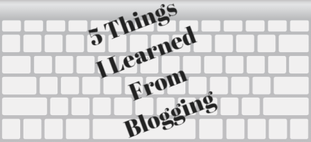 5 Things I Learned From Blogging