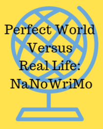 Perfect World Versus Real Life-NaNoWriMo