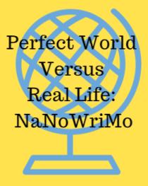 Perfect World Versus Real Life-NaNoWriMo