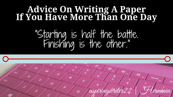 Advice On Writing A Paper If You Have More Than One Day