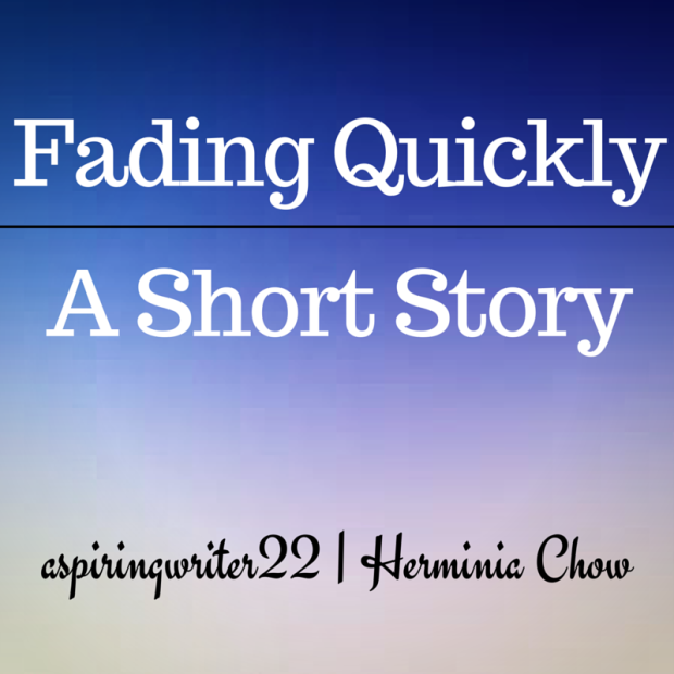 Fading Quickly-A Short Story