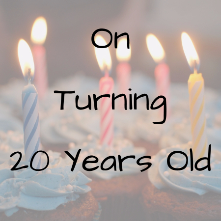 On August 22 2017 I Turned 20 Years Old