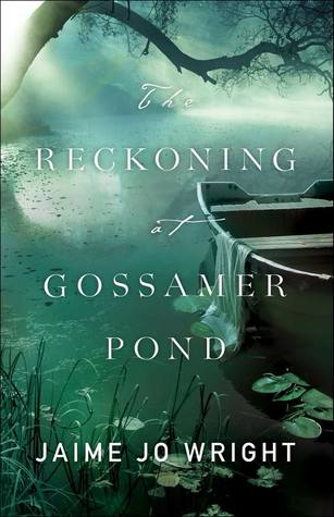The Reckoning At Gossamer Pond - Jamie Jo Wright