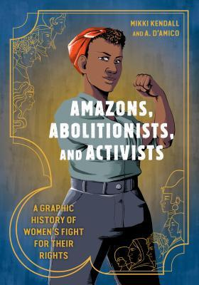 Amazons, Abolitionists, And Activists - Mikki Kendall And Anna D'Amico