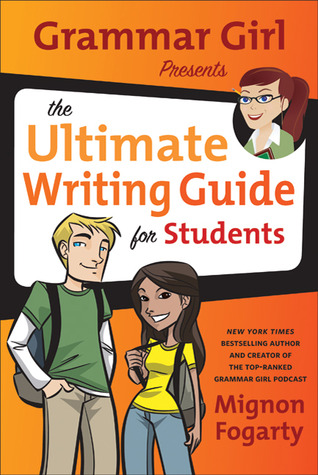Grammar Girl Presents the Ultimate Writing Guide for Students - Mignon Fogarty