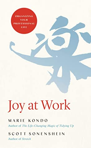 Joy at Work - Marie Kondo and Scott Sonenshein
